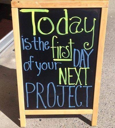 Today is the first day of your next project.